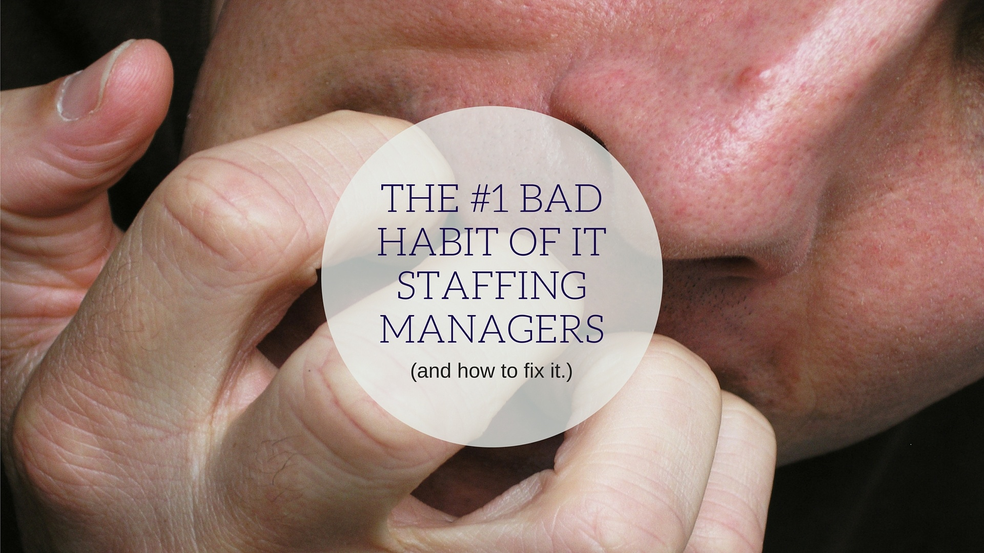 The #1 Bad Habit of IT Staffing Sales Managers (and How to Fix It)